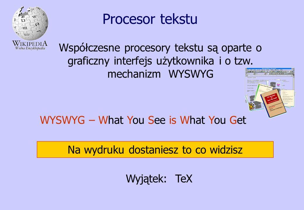 Procesor tekstu Współczesne procesory tekstu są oparte o graficzny interfejs użytkownika i o tzw. mechanizm WYSWYG WYSWYG – What You See is What You G