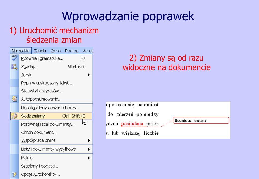 Wprowadzanie poprawek 1) Uruchomić mechanizm śledzenia zmian 2) Zmiany są od razu widoczne na dokumencie