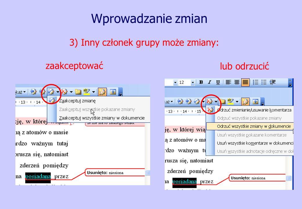Wprowadzanie zmian 3) Inny członek grupy może zmiany: zaakceptować lub odrzucić