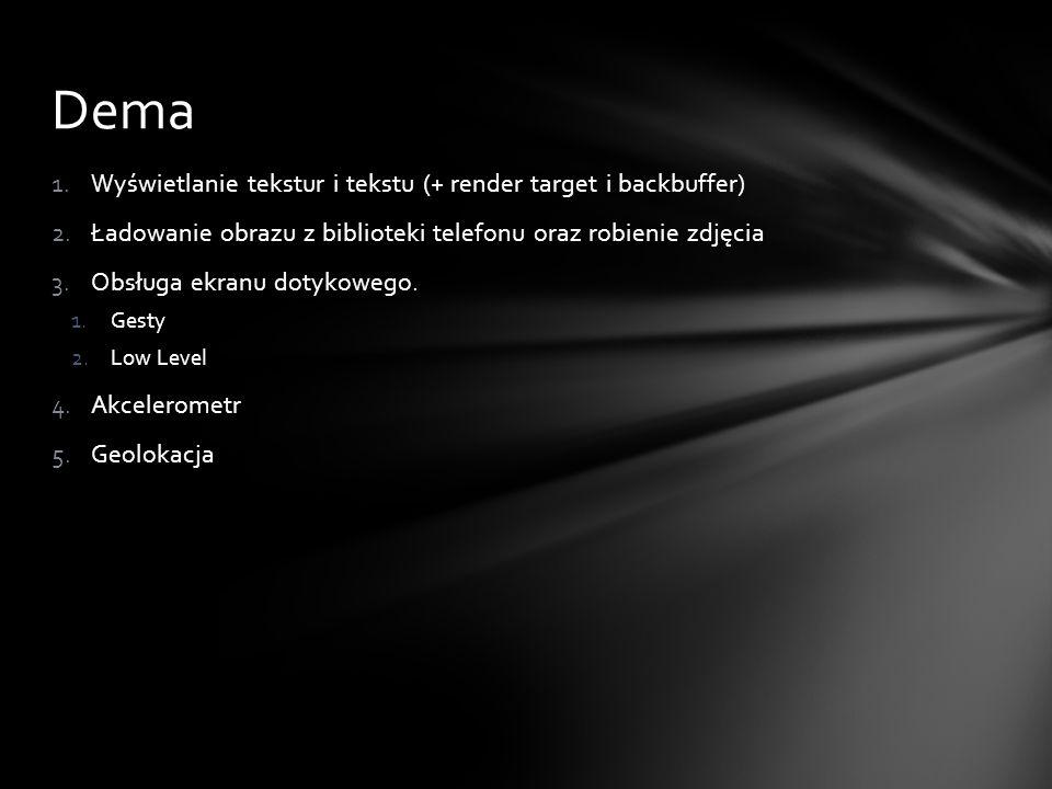 1.Wyświetlanie tekstur i tekstu (+ render target i backbuffer) 2.Ładowanie obrazu z biblioteki telefonu oraz robienie zdjęcia 3.Obsługa ekranu dotykow