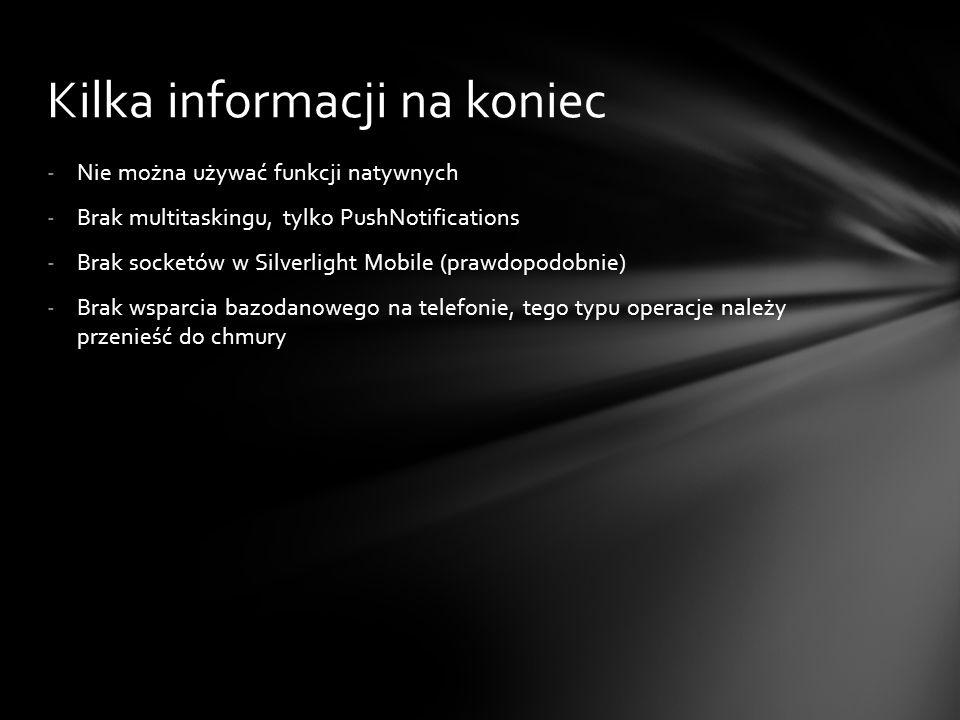-Nie można używać funkcji natywnych -Brak multitaskingu, tylko PushNotifications -Brak socketów w Silverlight Mobile (prawdopodobnie) -Brak wsparcia b