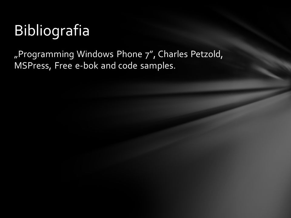Programming Windows Phone 7, Charles Petzold, MSPress, Free e-bok and code samples. Bibliografia
