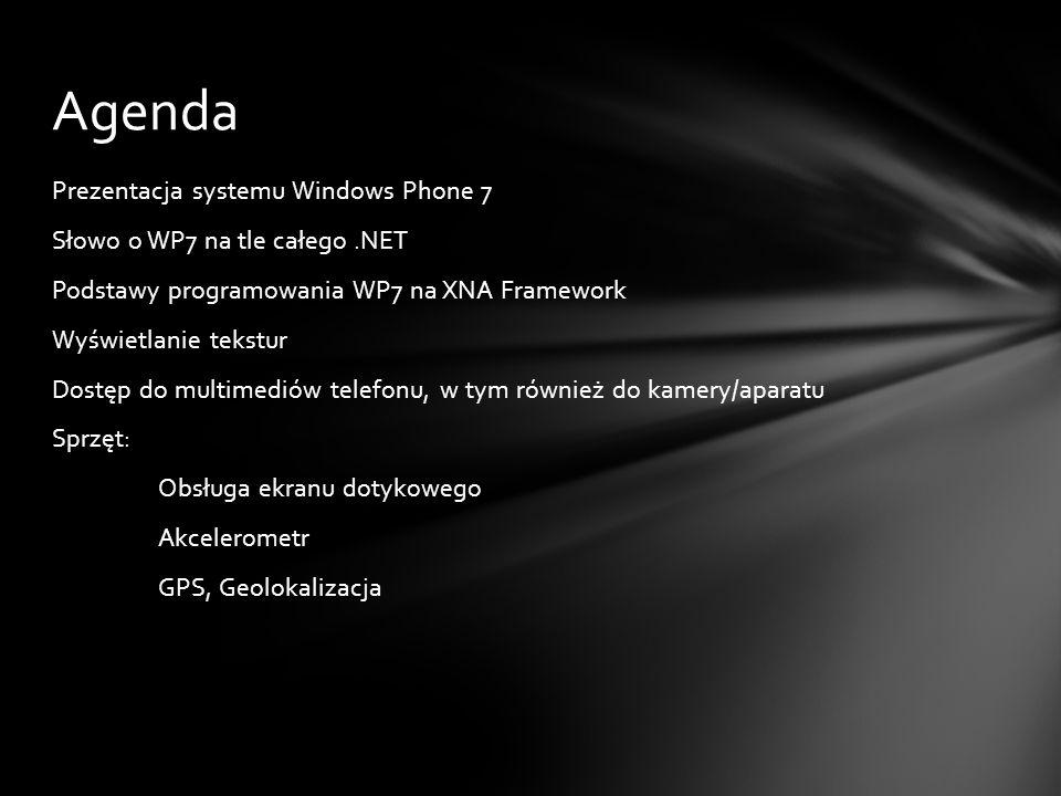 Prezentacja systemu Windows Phone 7 Słowo o WP7 na tle całego.NET Podstawy programowania WP7 na XNA Framework Wyświetlanie tekstur Dostęp do multimedi