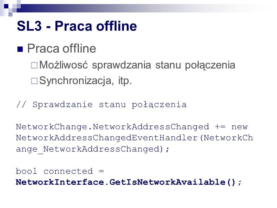 SL3 - Praca offline Praca offline Możliwosć sprawdzania stanu połączenia Synchronizacja, itp. // Sprawdzanie stanu połączenia NetworkChange.NetworkAdd