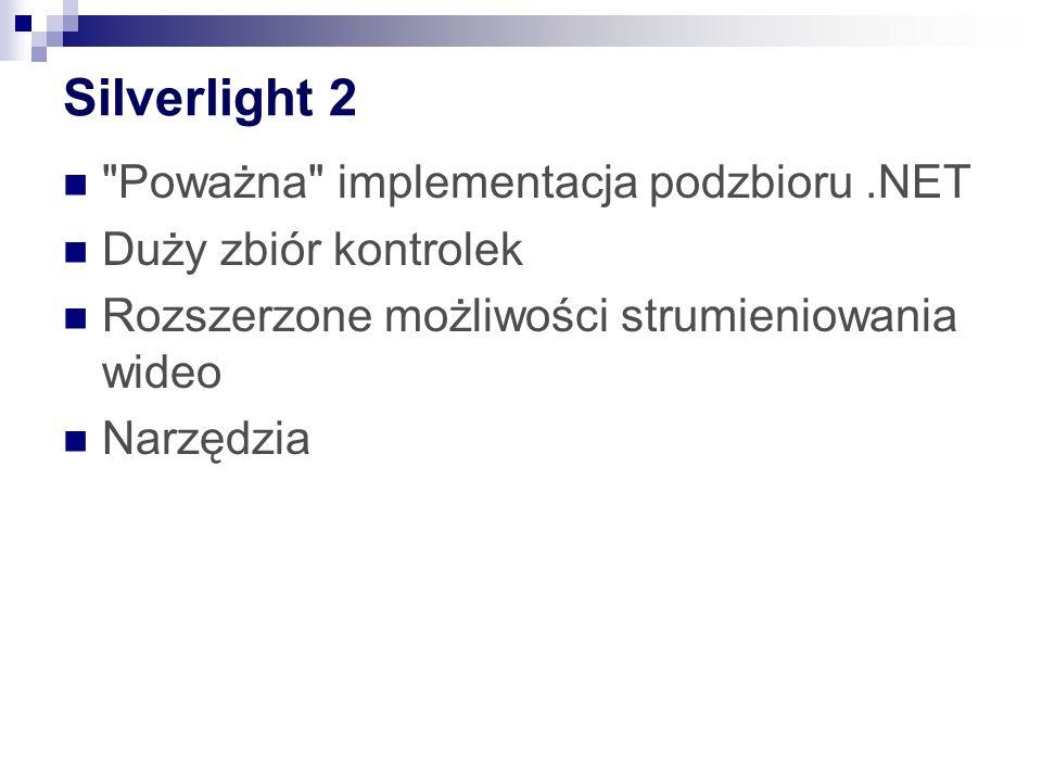 Silverlight 2 Poważna implementacja podzbioru.NET Duży zbiór kontrolek Rozszerzone możliwości strumieniowania wideo Narzędzia