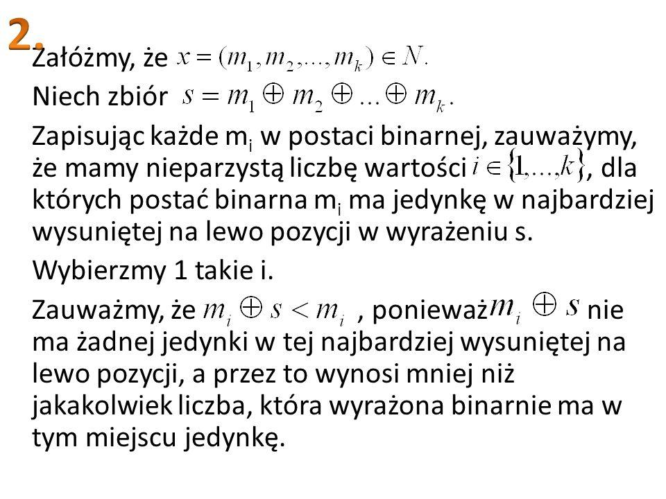 Załóżmy, że Niech zbiór Zapisując każde m i w postaci binarnej, zauważymy, że mamy nieparzystą liczbę wartości, dla których postać binarna m i ma jedy