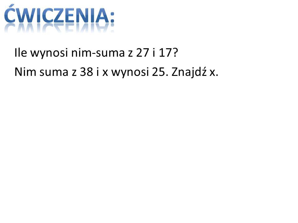 Ile wynosi nim-suma z 27 i 17? Nim suma z 38 i x wynosi 25. Znajdź x.