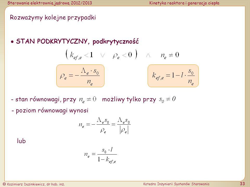 Sterowanie elektrownią jądrową 2012/2013Kinetyka reaktora i generacja ciepła Kazimierz Duzinkiewicz, dr hab.