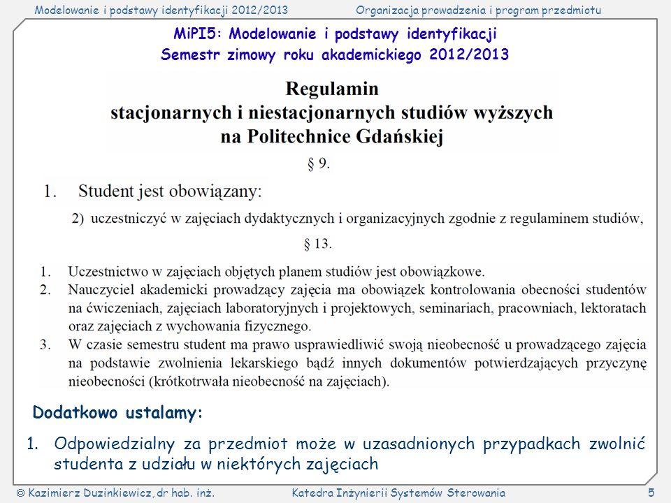 Modelowanie i podstawy identyfikacji 2012/2013Organizacja prowadzenia i program przedmiotu Kazimierz Duzinkiewicz, dr hab. inż.Katedra Inżynierii Syst