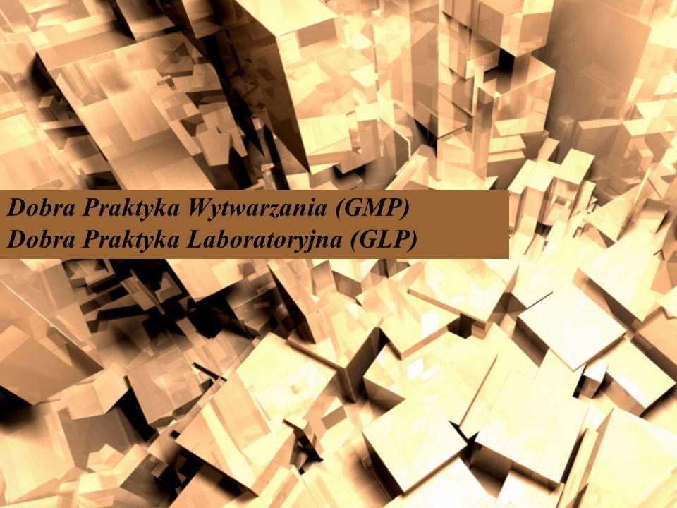 Dobra Praktyka Wytwarzania (GMP) Dobra Praktyka Laboratoryjna (GLP)