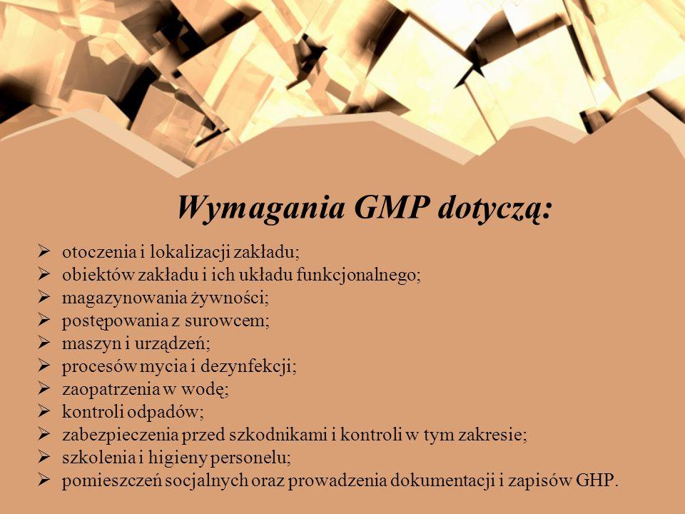 Wymagania GMP dotyczą: otoczenia i lokalizacji zakładu; obiektów zakładu i ich układu funkcjonalnego; magazynowania żywności; postępowania z surowcem;