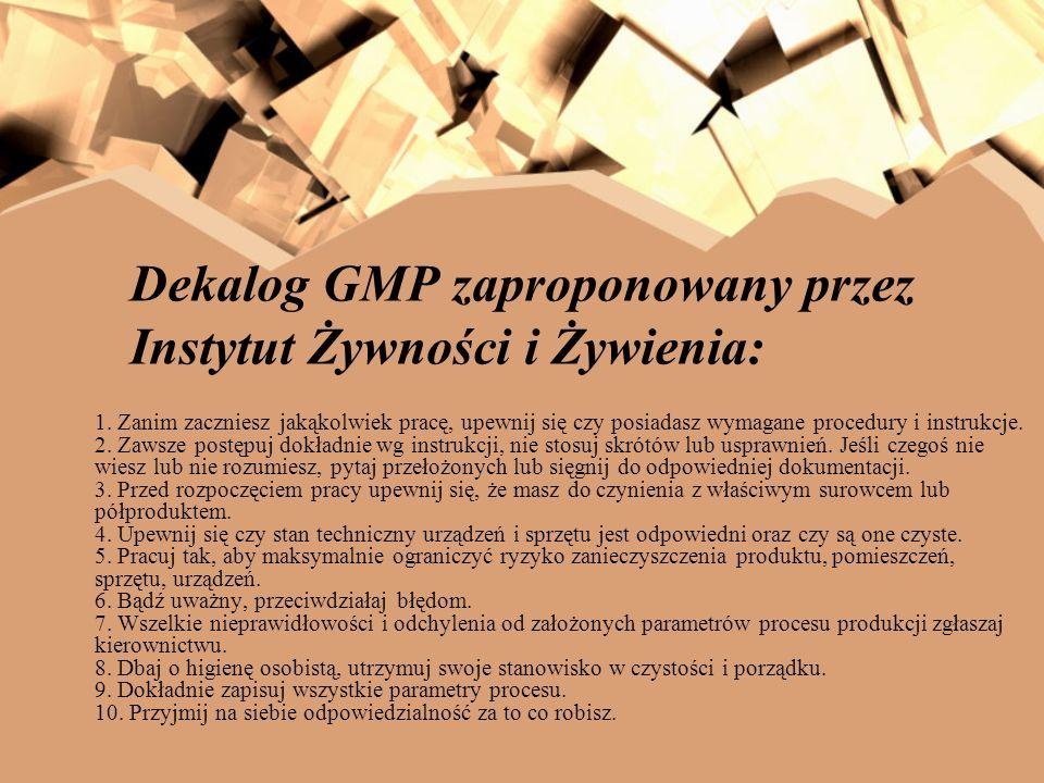 Dekalog GMP zaproponowany przez Instytut Żywności i Żywienia: 1. Zanim zaczniesz jakąkolwiek pracę, upewnij się czy posiadasz wymagane procedury i ins