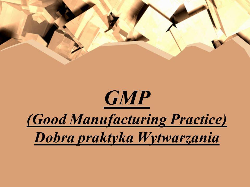 GMP (Good Manufacturing Practice) Dobra praktyka Wytwarzania