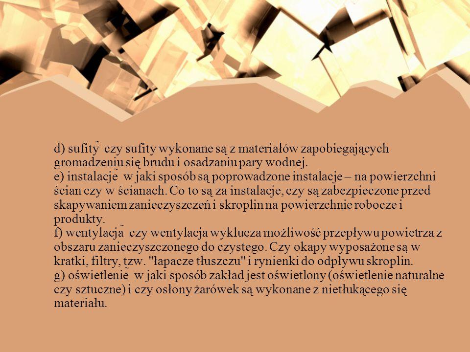 d) sufity czy sufity wykonane są z materiałów zapobiegających gromadzeniu się brudu i osadzaniu pary wodnej. e) instalacje w jaki sposób są poprowadzo