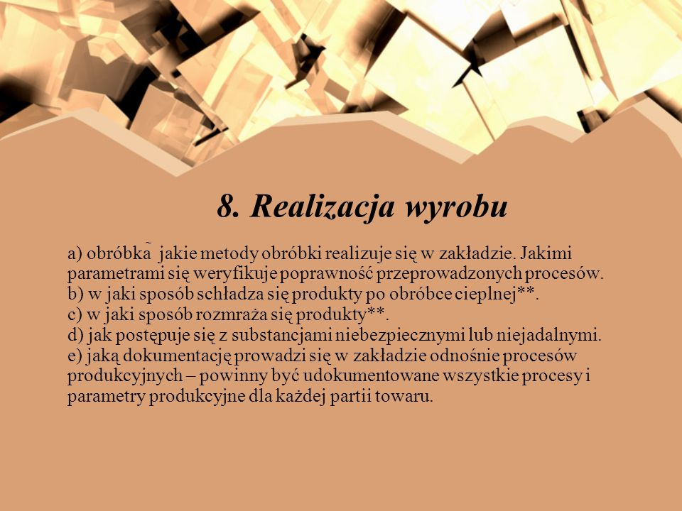 8. Realizacja wyrobu a) obróbka jakie metody obróbki realizuje się w zakładzie. Jakimi parametrami się weryfikuje poprawność przeprowadzonych procesów