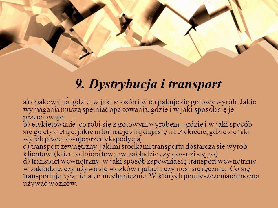 9. Dystrybucja i transport a) opakowania gdzie, w jaki sposób i w co pakuje się gotowy wyrób. Jakie wymagania muszą spełniać opakowania, gdzie i w jak