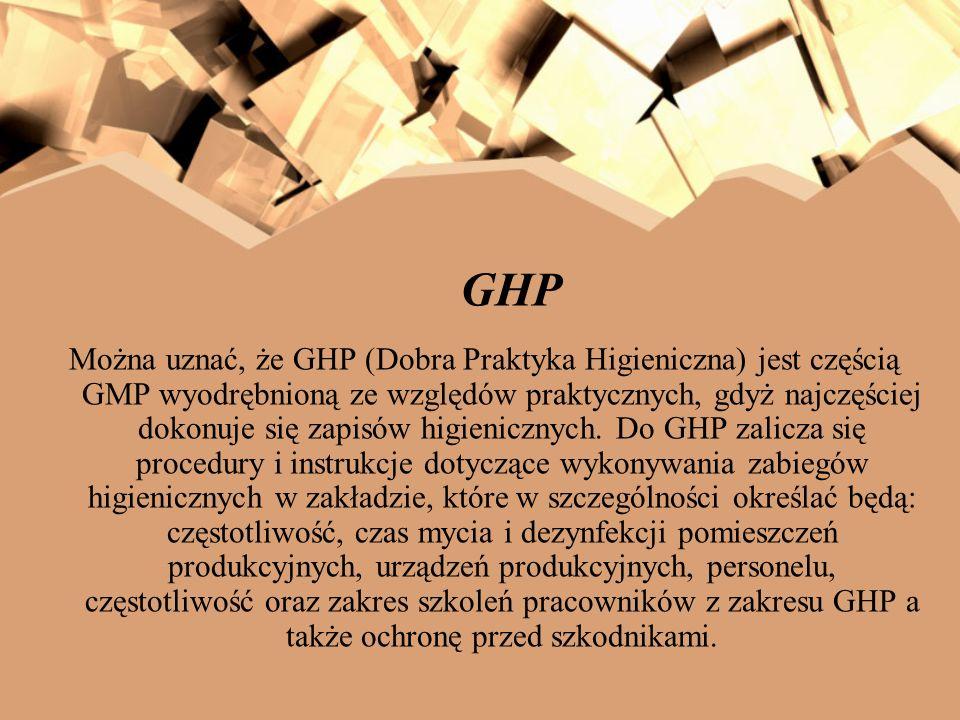 GHP Można uznać, że GHP (Dobra Praktyka Higieniczna) jest częścią GMP wyodrębnioną ze względów praktycznych, gdyż najczęściej dokonuje się zapisów hig
