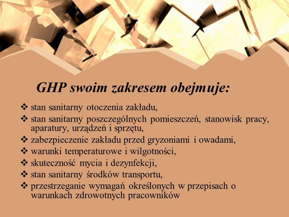 GHP swoim zakresem obejmuje: stan sanitarny otoczenia zakładu, stan sanitarny poszczególnych pomieszczeń, stanowisk pracy, aparatury, urządzeń i sprzę