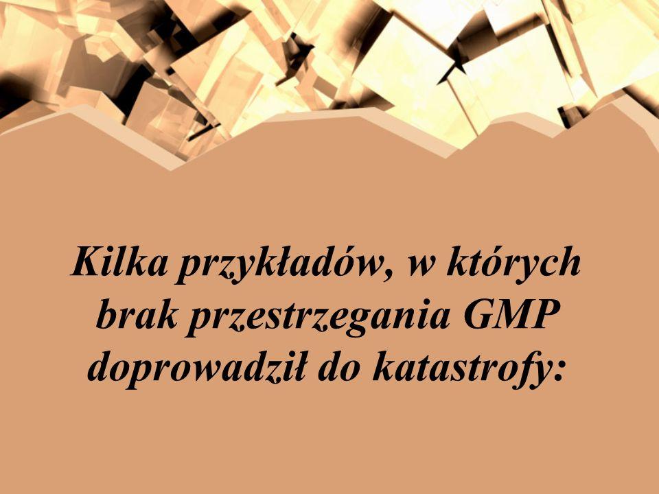 Kilka przykładów, w których brak przestrzegania GMP doprowadził do katastrofy: