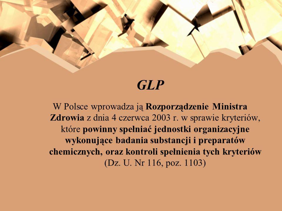 GLP W Polsce wprowadza ją Rozporządzenie Ministra Zdrowia z dnia 4 czerwca 2003 r. w sprawie kryteriów, które powinny spełniać jednostki organizacyjne