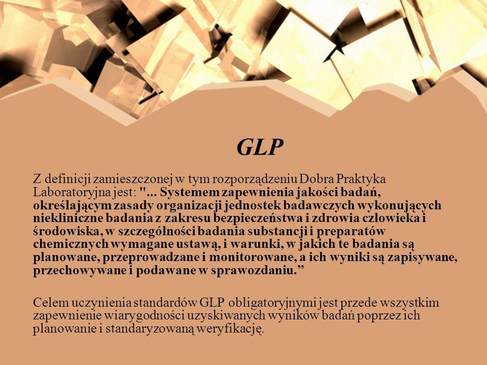 GLP Z definicji zamieszczonej w tym rozporządzeniu Dobra Praktyka Laboratoryjna jest: