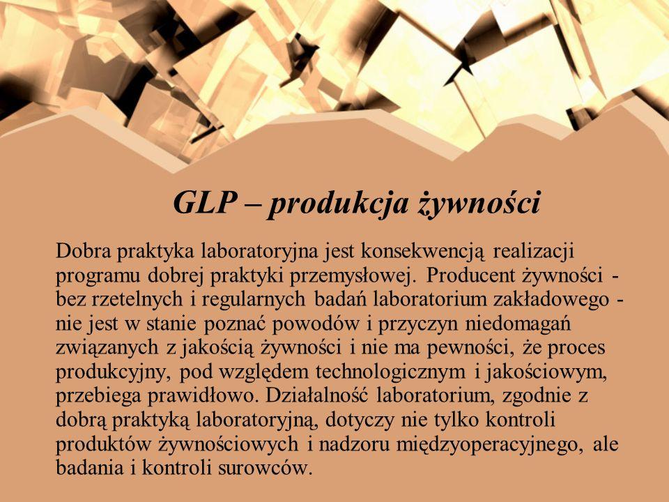GLP – produkcja żywności Dobra praktyka laboratoryjna jest konsekwencją realizacji programu dobrej praktyki przemysłowej. Producent żywności - bez rze