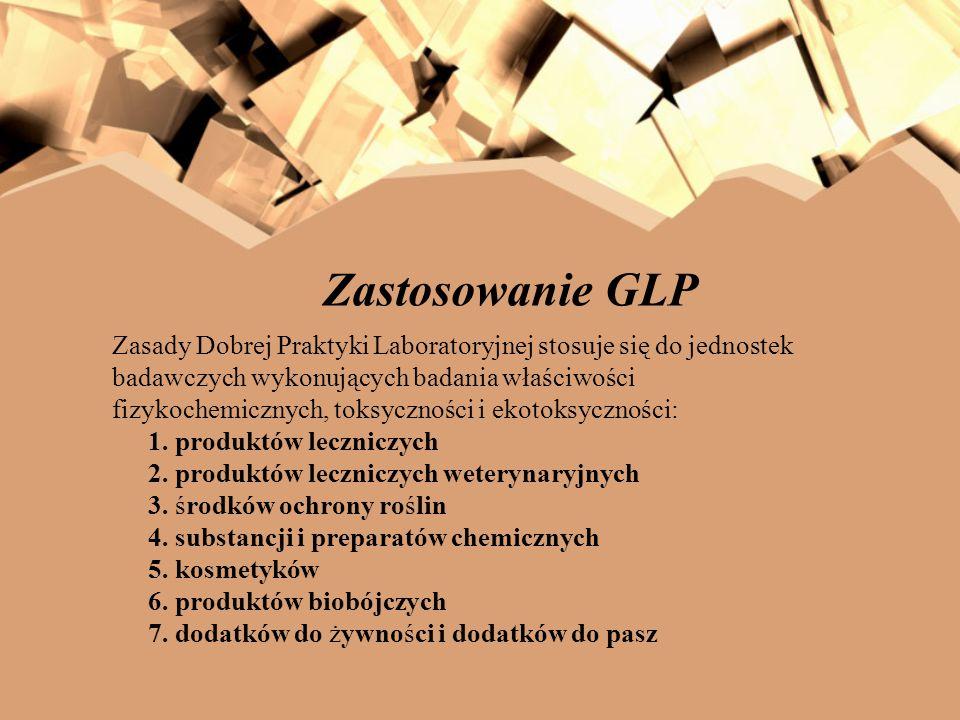 Zastosowanie GLP Zasady Dobrej Praktyki Laboratoryjnej stosuje się do jednostek badawczych wykonujących badania właściwości fizykochemicznych, toksycz