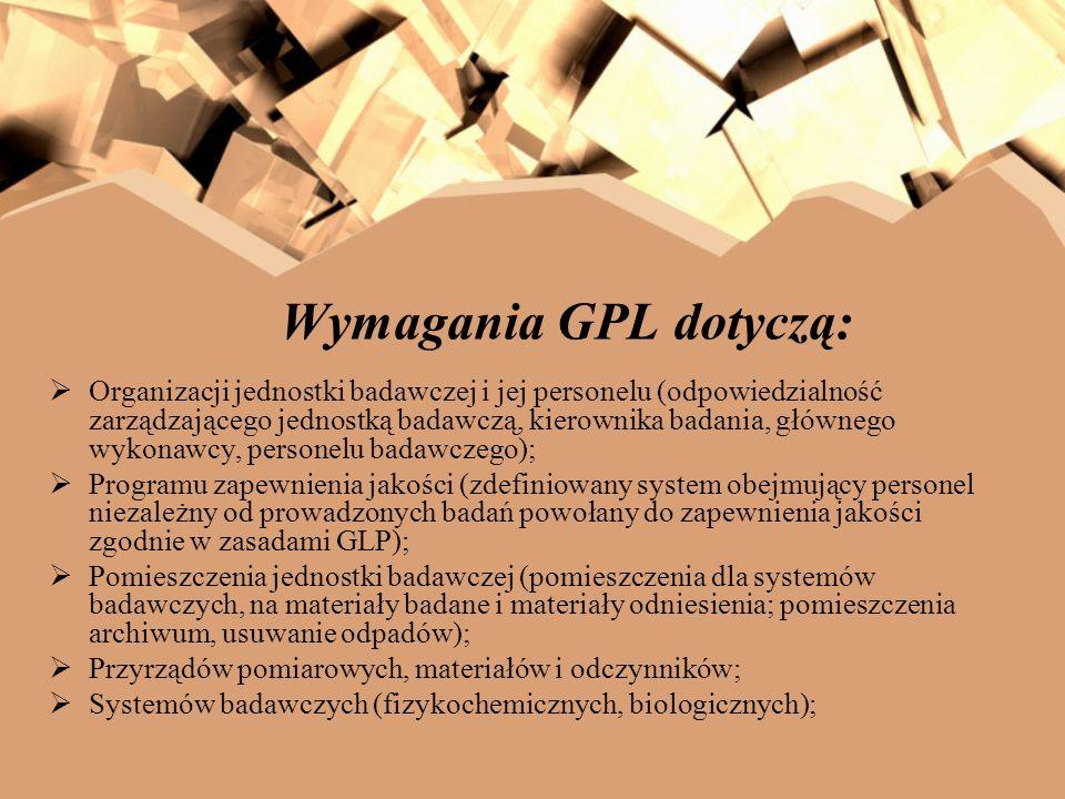 Wymagania GPL dotyczą: Organizacji jednostki badawczej i jej personelu (odpowiedzialność zarządzającego jednostką badawczą, kierownika badania, główne