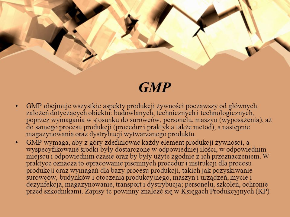 GMP GMP obejmuje wszystkie aspekty produkcji żywności począwszy od głównych założeń dotyczących obiektu: budowlanych, technicznych i technologicznych,