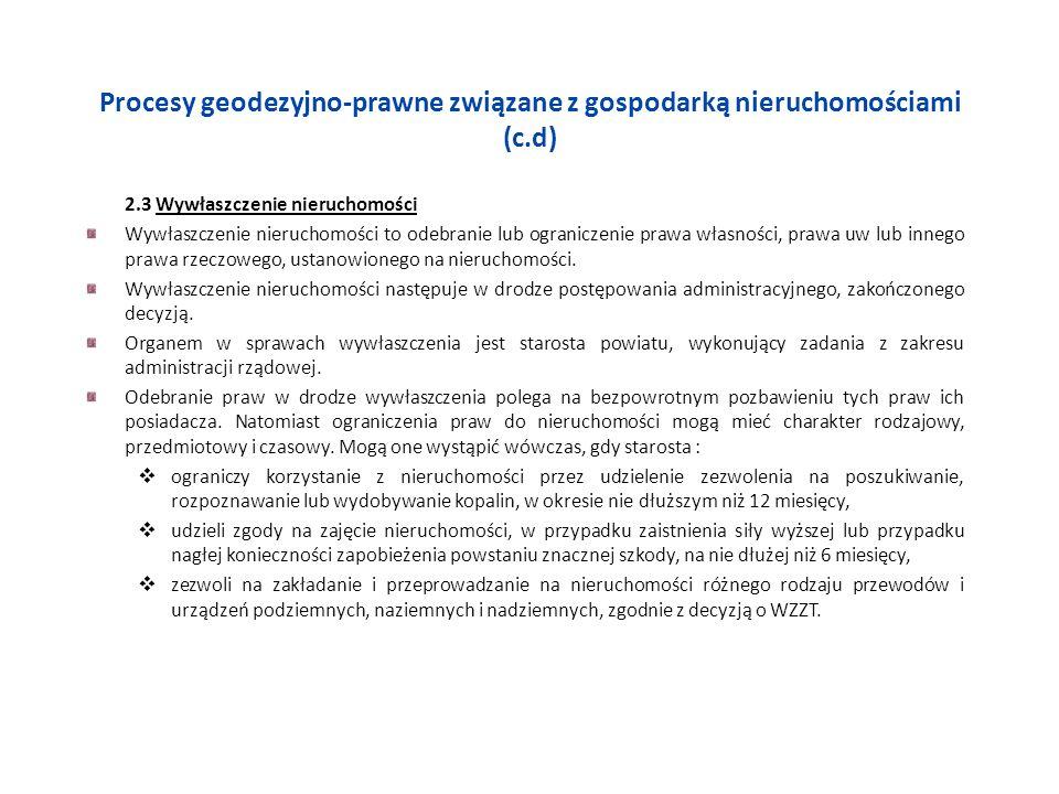 Procesy geodezyjno-prawne związane z gospodarką nieruchomościami (c.d) 2.3 Wywłaszczenie nieruchomości Wywłaszczenie nieruchomości to odebranie lub og