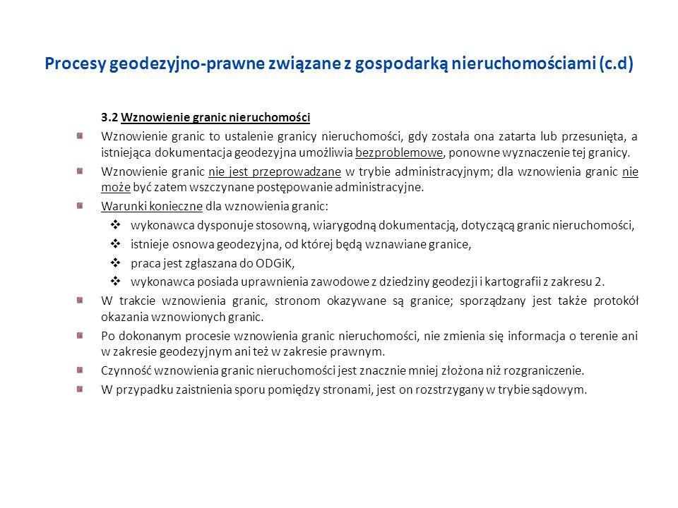 Procesy geodezyjno-prawne związane z gospodarką nieruchomościami (c.d) 3.2 Wznowienie granic nieruchomości Wznowienie granic to ustalenie granicy nier