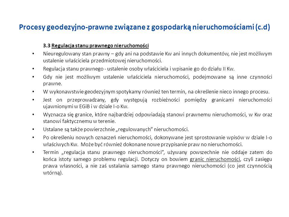 Procesy geodezyjno-prawne związane z gospodarką nieruchomościami (c.d) 3.3 Regulacja stanu prawnego nieruchomości Nieuregulowany stan prawny – gdy ani