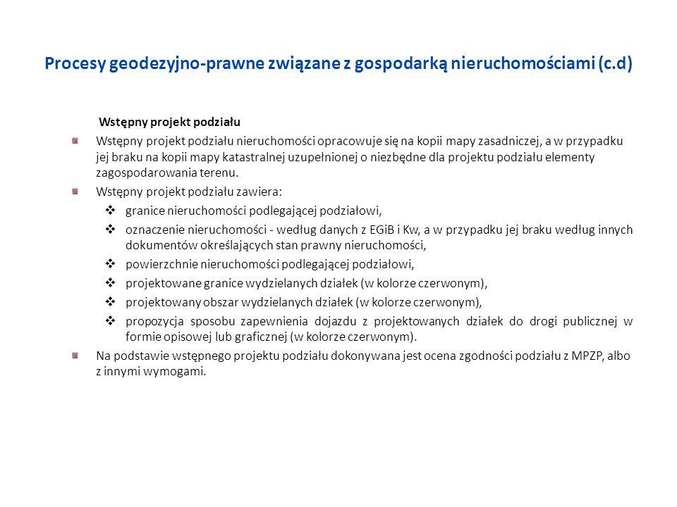Procesy geodezyjno-prawne związane z gospodarką nieruchomościami (c.d) Wstępny projekt podziału Wstępny projekt podziału nieruchomości opracowuje się