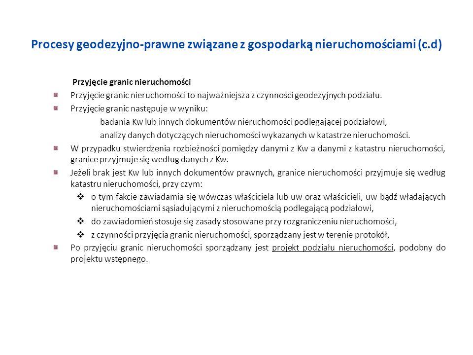 Procesy geodezyjno-prawne związane z gospodarką nieruchomościami (c.d) Przyjęcie granic nieruchomości Przyjęcie granic nieruchomości to najważniejsza