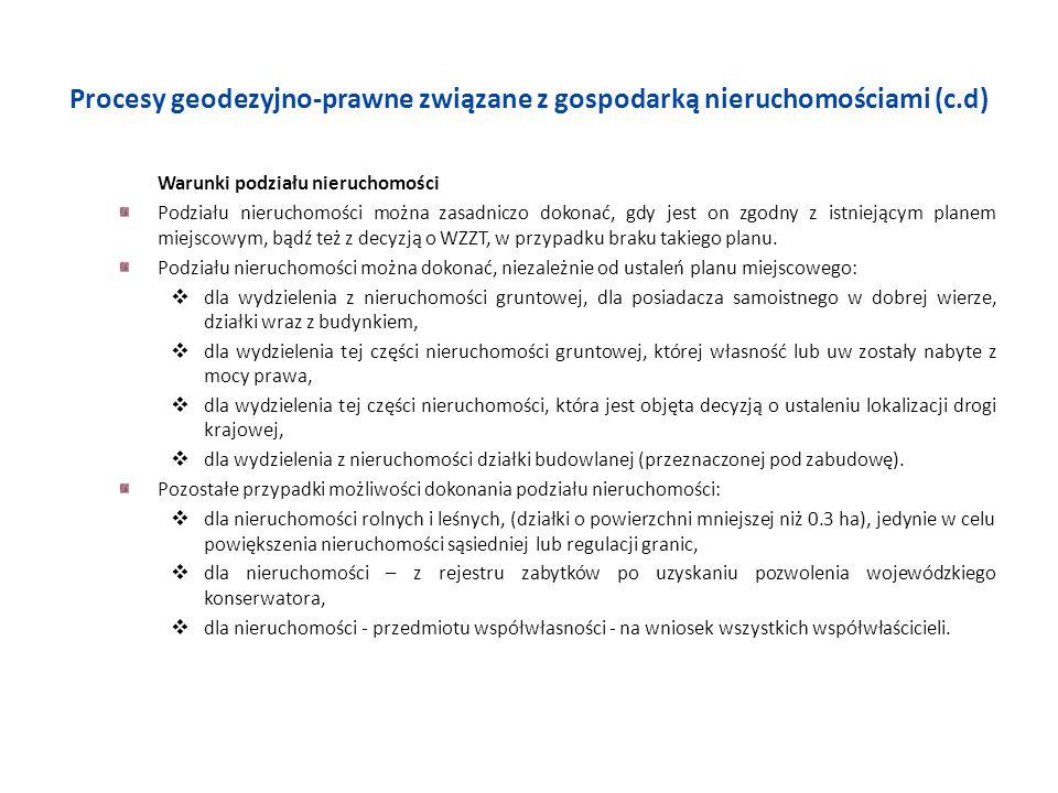 Procesy geodezyjno-prawne związane z gospodarką nieruchomościami (c.d) Warunki podziału nieruchomości Podziału nieruchomości można zasadniczo dokonać,