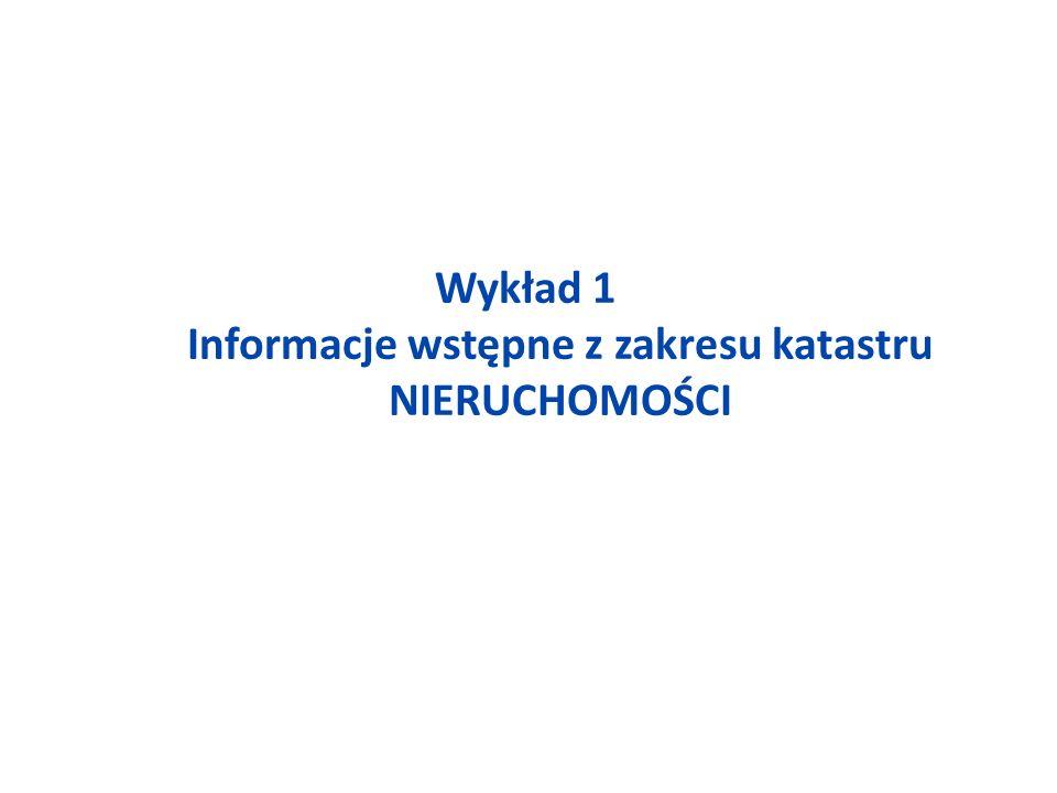 Wykład 1 Informacje wstępne z zakresu katastru NIERUCHOMOŚCI