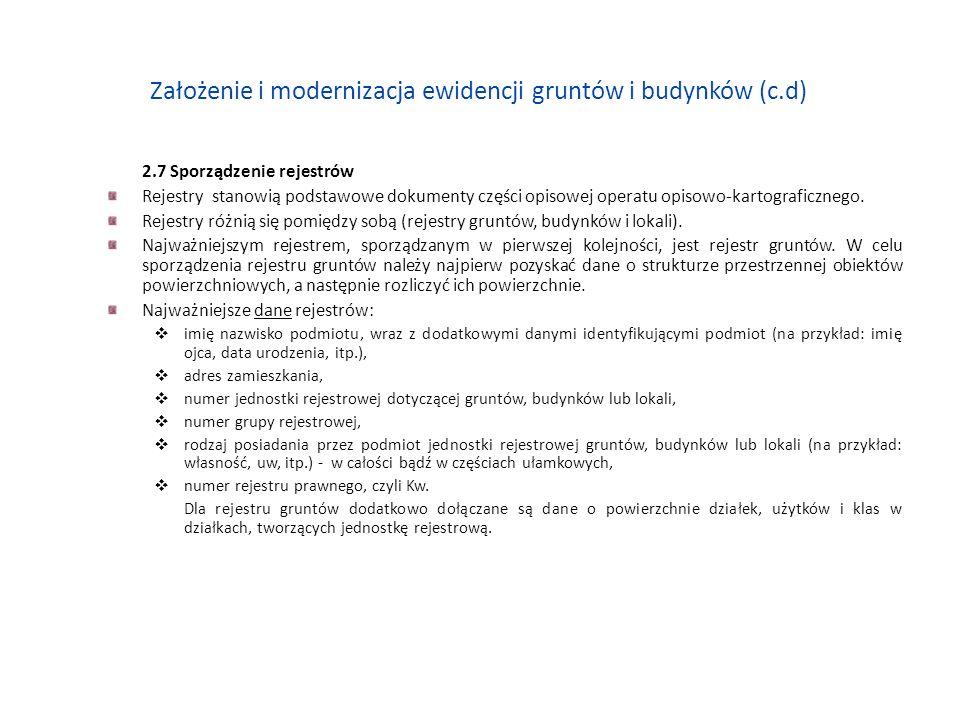 Założenie i modernizacja ewidencji gruntów i budynków (c.d) 2.7 Sporządzenie rejestrów Rejestry stanowią podstawowe dokumenty części opisowej operatu