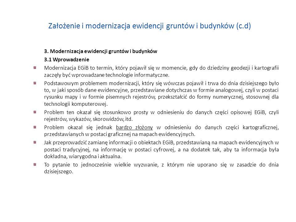 Założenie i modernizacja ewidencji gruntów i budynków (c.d) 3. Modernizacja ewidencji gruntów i budynków 3.1 Wprowadzenie Modernizacja EGiB to termin,