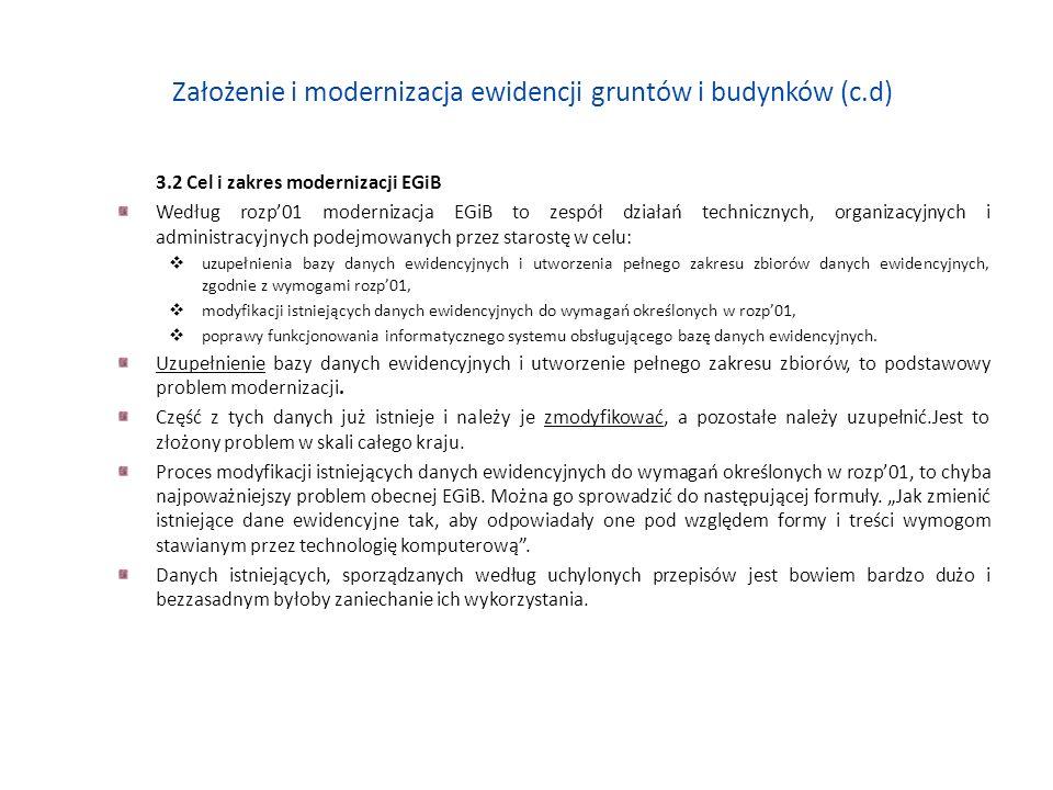 Założenie i modernizacja ewidencji gruntów i budynków (c.d) 3.2 Cel i zakres modernizacji EGiB Według rozp01 modernizacja EGiB to zespół działań techn