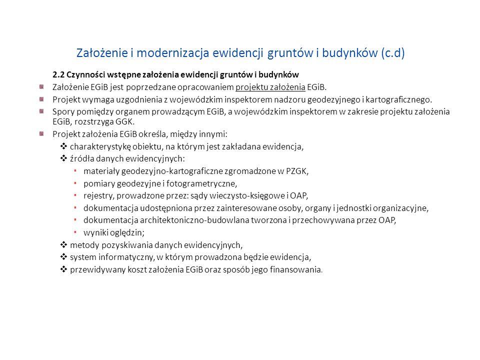 Założenie i modernizacja ewidencji gruntów i budynków (c.d) 2.2 Czynności wstępne założenia ewidencji gruntów i budynków Założenie EGiB jest poprzedza