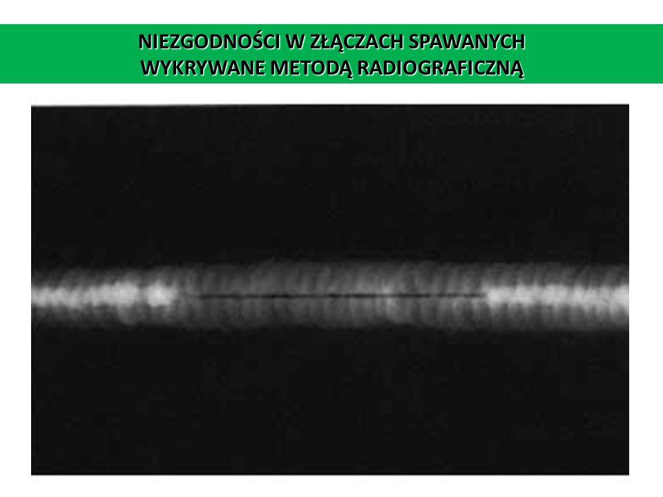 NIEZGODNOŚCI W ZŁĄCZACH SPAWANYCH WYKRYWANE METODĄ RADIOGRAFICZNĄ Przyklejenie (brak przetopu w złączu)