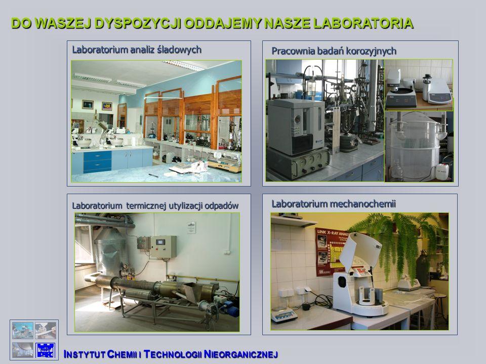 DO WASZEJ DYSPOZYCJI ODDAJEMY NASZE LABORATORIA I NSTYTUT C HEMII I T ECHNOLOGII N IEORGANICZNEJ Laboratorium analiz śladowych Laboratorium mechanoche
