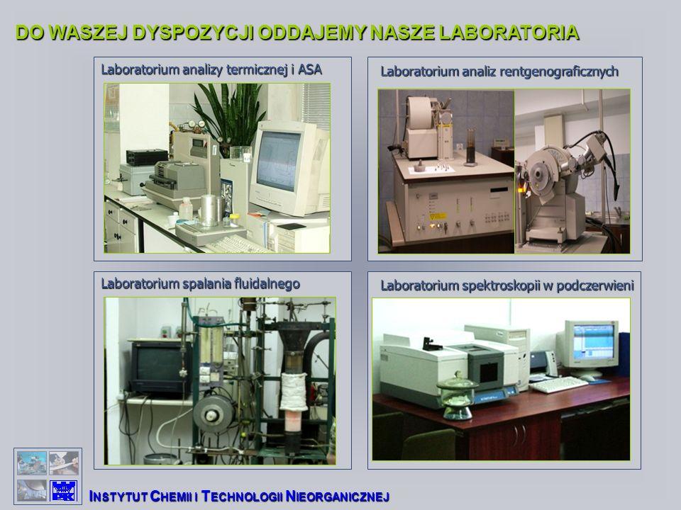 DO WASZEJ DYSPOZYCJI ODDAJEMY NASZE LABORATORIA I NSTYTUT C HEMII I T ECHNOLOGII N IEORGANICZNEJ Laboratorium analizy termicznej i ASA Laboratorium spalania fluidalnego Laboratorium spektroskopii w podczerwieni Laboratorium analiz rentgenograficznych