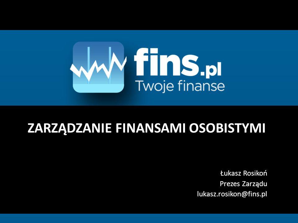 ZARZĄDZANIE FINANSAMI OSOBISTYMI Łukasz Rosikoń Prezes Zarządu lukasz.rosikon@fins.pl