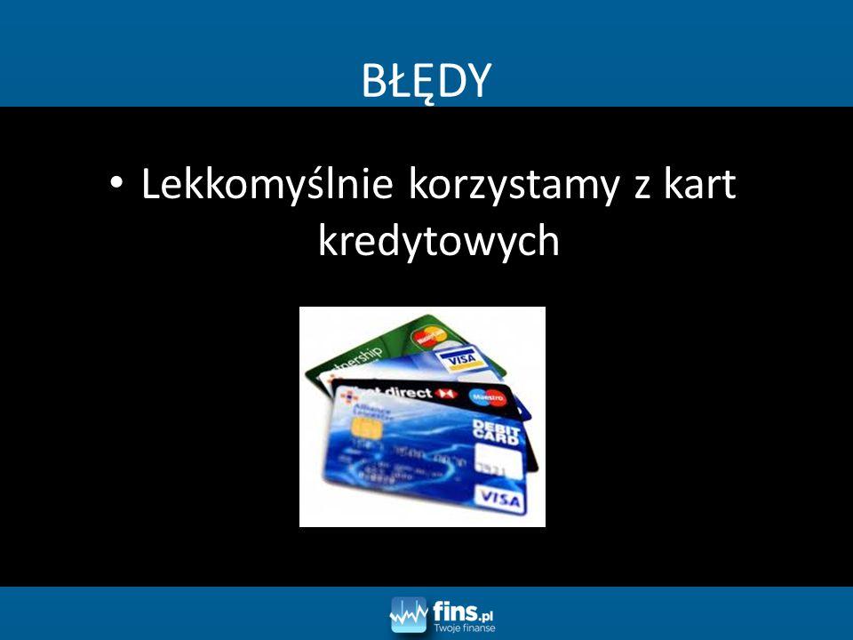 BŁĘDY Lekkomyślnie korzystamy z kart kredytowych