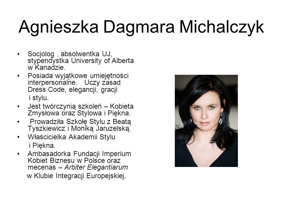 Agnieszka Dagmara Michalczyk Socjolog, absolwentka UJ, stypendystka University of Alberta w Kanadzie. Posiada wyjątkowe umiejętności interpersonalne.