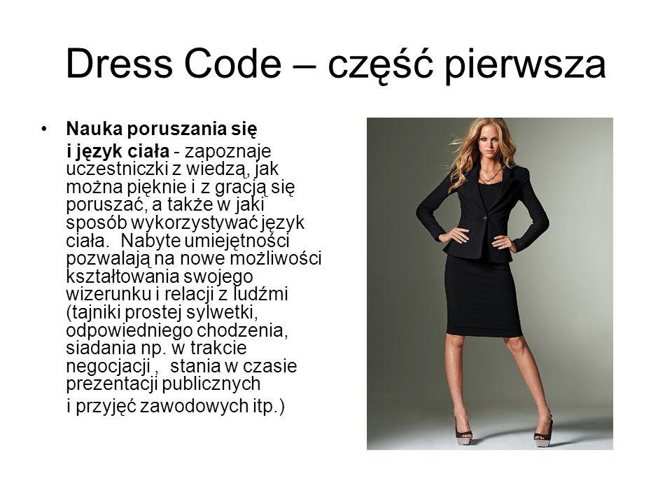 Dress Code – część pierwsza Nauka poruszania się i język ciała - zapoznaje uczestniczki z wiedzą, jak można pięknie i z gracją się poruszać, a także w