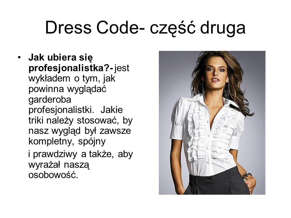 Dress Code- część trzecia Elegancja zawodowa i ponadczasowy styl - porusza zagadnienia na temat obowiązującej mody i trików stylizacyjnych, takich jak odmładzanie, czy wyszczuplanie sylwetki oraz zawiera indywidualne porady (odpowiednia dla każdej uczestniczki długość itp.).