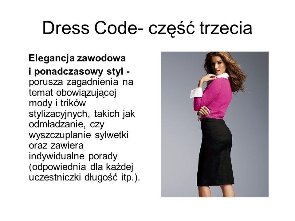 Dress Code- część trzecia Elegancja zawodowa i ponadczasowy styl - porusza zagadnienia na temat obowiązującej mody i trików stylizacyjnych, takich jak