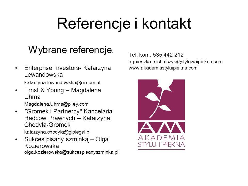 Referencje i kontakt Wybrane referencje : Enterprise Investors- Katarzyna Lewandowska katarzyna.lewandowska@ei.com.pl Ernst & Young – Magdalena Uhma M